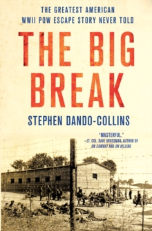 The Big Break : The Greatest American WWII POW Escape Story Never Told, Hardback Book