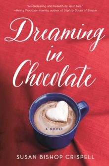 Dreaming in Chocolate : A Novel, Paperback Book