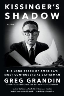 Kissinger's Shadow : The Long Reach of America's Most Controversial Statesman, Paperback Book