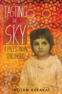 Tasting the Sky : A Palestinian Childhood, Paperback / softback Book