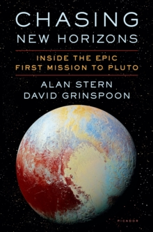 Chasing New Horizons : Inside the Epic First Mission to Pluto, Hardback Book