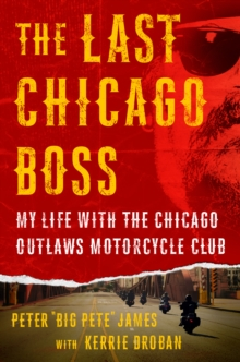The Last Chicago Boss : My Life with the Chicago Outlaws Motorcycle Club, Hardback Book