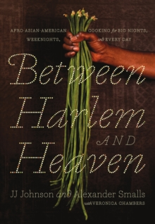 Between Harlem and Heaven : Afro-Asian-American Cooking for Big Nights, Weeknights, and Every Day, Hardback Book