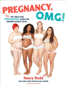 Pregnancy, OMG! : The First Ever Photographic Guide for Modern Mamas-to-Be, Paperback / softback Book