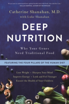 Deep Nutrition : Why Your Genes Need Traditional Food, Paperback / softback Book