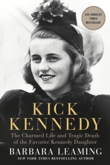 Kick Kennedy : The Charmed Life and Tragic Death of the Favorite Kennedy Daughter, Paperback / softback Book