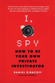I, Spy : How to be Your Own Private Investigator, Paperback / softback Book