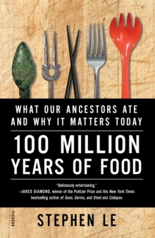 100 Million Years of Food : What Our Ancestors Ate and Why it Matters Today, Paperback / softback Book