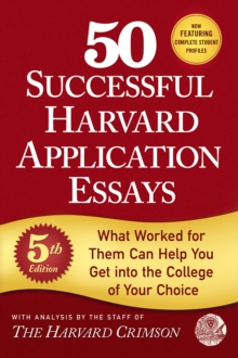 50 Successful Harvard Application Essays : What Worked for Them Can Help You Get into the College of Your Choice, Paperback / softback Book