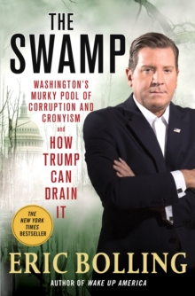 The Swamp : Washington's Murky Pool of Corruption and Cronyism - and How Trump Can Drain It, Hardback Book