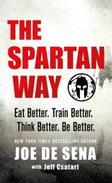 The Spartan Way : Eat Better. Train Better. Think Better. Be Better., Hardback Book