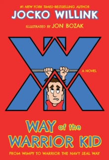 Way of the Warrior Kid : From Wimpy to Warrior the Navy SEAL Way, Paperback / softback Book