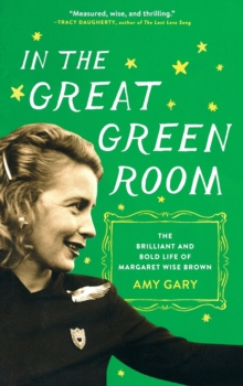 In the Great Green Room : The Brilliant and Bold Life of Margaret Wise Brown, Paperback Book