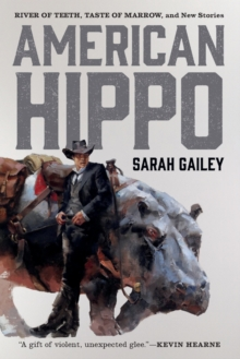American Hippo : River of Teeth, Taste of Marrow, and New Stories, Paperback / softback Book
