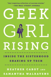 Geek Girl Rising : Inside the Sisterhood Shaking Up Tech, Paperback / softback Book