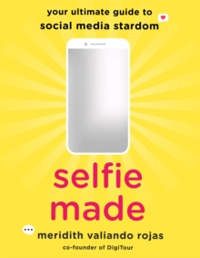 Selfie Made : Your Ultimate Guide to Social Media Stardom, Paperback / softback Book