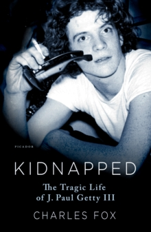 Kidnapped : The Tragic Life of J. Paul Getty III, Paperback / softback Book