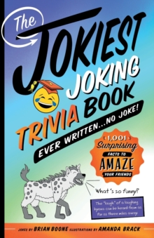 The Jokiest Joking Trivia Book Ever Written . . . No Joke! : 1,001 Surprising Facts to Amaze Your Friends, Paperback / softback Book