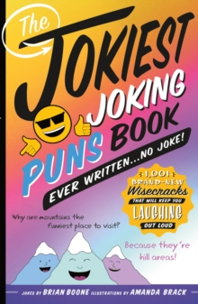 The Jokiest Joking Puns Book Ever Written . . . No Joke! : 1,001 Brand-New Wisecracks That Will Keep You Laughing out Loud, Paperback / softback Book