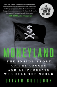 Moneyland : The Inside Story of the Crooks and Kleptocrats Who Rule the World, Hardback Book