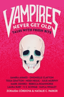 Vampires Never Get Old : Tales with Fresh Bite, Hardback Book