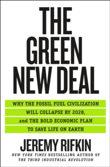 The Green New Deal : Why the Fossil Fuel Civilization Will Collapse by 2028, and the Bold Economic Plan to Save Life on Earth, Hardback Book