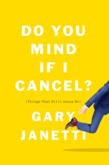 Do You Mind If I Cancel? : (Things That Still Annoy Me), Paperback / softback Book