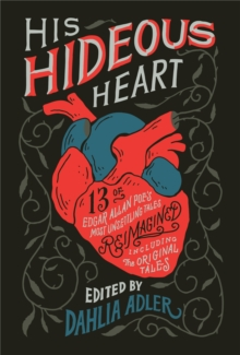 His Hideous Heart : Thirteen of Edgar Allan Poe's Most Unsettling Tales Reimagined, Hardback Book