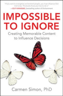 Impossible to Ignore: Creating Memorable Content to Influence Decisions, Hardback Book