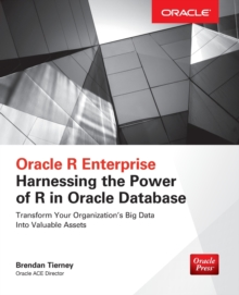 Oracle R Enterprise: Harnessing the Power of R in Oracle Database, Paperback / softback Book