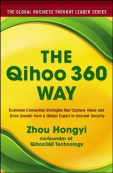 The Qihoo 360 Way: Customer Connection Strategies that Capture Value and Drive Growth from a Global Expert in Internet Security, Paperback / softback Book