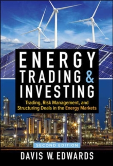 Energy Trading & Investing: Trading, Risk Management, and Structuring Deals in the Energy Markets, Second Edition, Hardback Book
