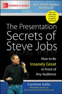 The Presentation Secrets of Steve Jobs: How to Be Insanely Great in Front of Any Audience, Paperback / softback Book