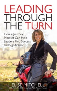 Leading Through the Turn: How a Journey Mindset Can Help Leaders Find Success and Significance, Hardback Book