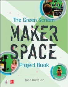 The Green Screen Makerspace Project Book, Paperback / softback Book