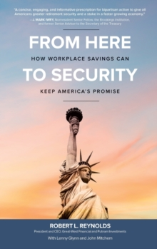 From Here to Security: How Workplace Savings Can Keep America's Promise, Hardback Book