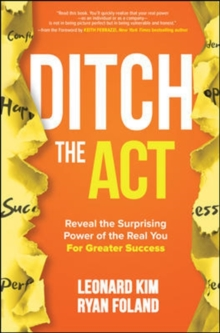 Ditch the Act: Reveal the Surprising Power of the Real You for Greater Success, Paperback / softback Book