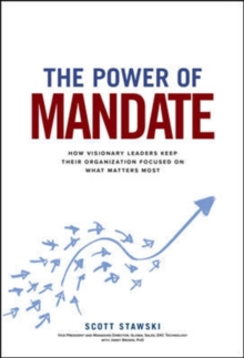 The Power of Mandate: How Visionary Leaders Keep Their Organization Focused on What Matters Most, Paperback / softback Book