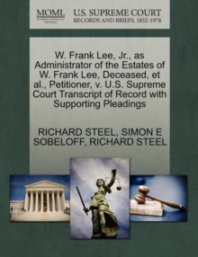 W. Frank Lee, JR., as Administrator of the Estates of W. Frank Lee, Deceased, et al., Petitioner, V. U.S. Supreme Court Transcript of Record with Supporting Pleadings, Paperback / softback Book