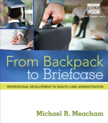 From Backpack to Briefcase : Professional Development in Health Care Administration, Paperback / softback Book