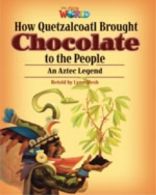 Our World Readers: How Quetzalcoatl Brought Chocolate to the People : British English, Pamphlet Book