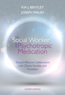 The Social Worker and Psychotropic Medication : Toward Effective Collaboration with Clients, Families, and Providers, Paperback / softback Book