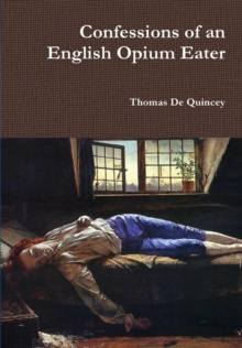 Confessions of an English Opium Eater, Hardback Book