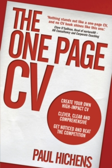 The One Page CV : Create your own high impact CV. Clever, clear, and comprehensive. Get noticed and beat the competition., Paperback Book