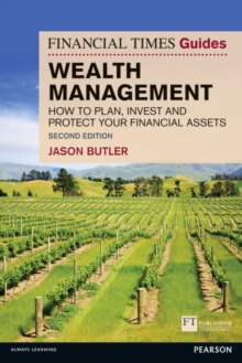 The Financial Times Guide to Wealth Management : How to plan, invest and protect your financial assets, Paperback / softback Book