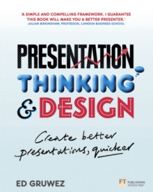 Presentation Thinking and Design : Create Better Presentations, Quicker, Paperback / softback Book