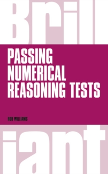 Brilliant Passing Numerical Reasoning Tests : Everything You Need to Know to Understand How to Practise for and Pass Numerical Reasoning Tests, Paperback Book