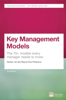 Key Management Models, 3rd Edition : The 75+ Models Every Manager Needs to Know, Paperback Book