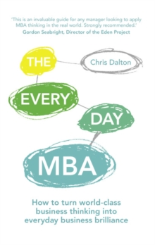 The Every Day MBA : How to Turn World-Class Business Thinking into Everyday Business Brilliance, Paperback Book