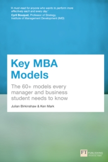 Key MBA Models : The 60+ Models Every Manager and Business Student Needs to Know, Paperback Book